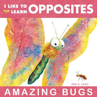 I Like to Learn Opposites By Lluch, Alex A.